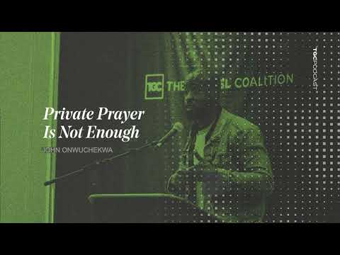 John Onwuchekwa  Private Prayer Is Not Enough  TGC Podcast