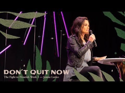 Don't Quit Now  Jennie Lusko  The Fight To Flourish, pt. 3