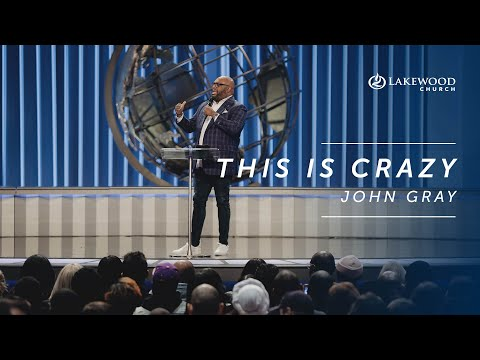 This Is Crazy  Pastor John Gray  2020