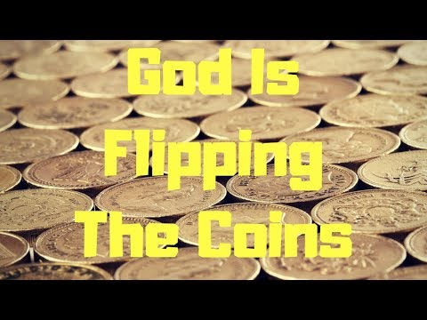 God Is Flipping Coins  PROPHETIC THINGS