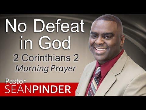 NO DEFEAT IN GOD - 2 CORINTHIANS 2 - MORNING PRAYER  PASTOR SEAN PINDER