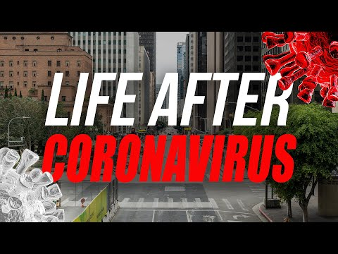 Why Life After Coronavirus Will Never Be the Same