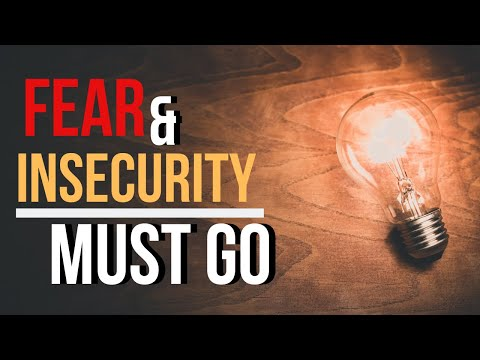Fear & Insecurity Must Go