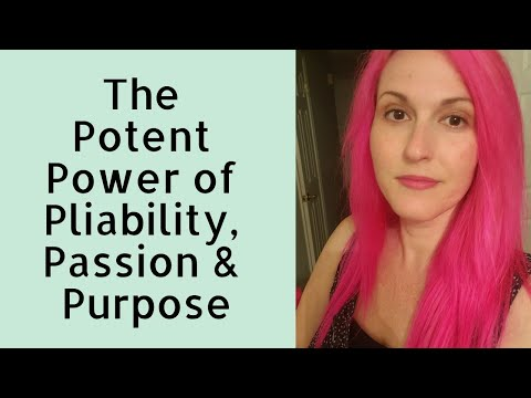 The Potent Power of Pliability, Passion, and Purpose