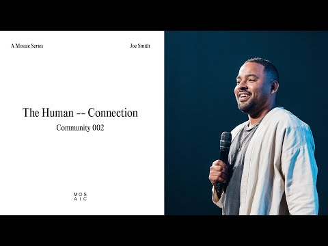The Human Connection - Community  Joe Smith - Mosaic