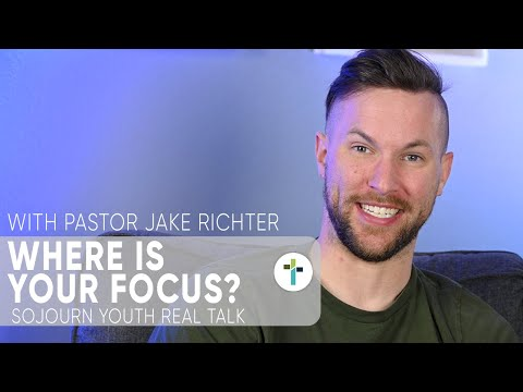 Real Talk - Where Is Your Focus?  Pastor Jake Richter  Sojourn Youth Message  Sojourn Church