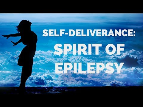 Deliverance from the Spirit of Epilepsy  Self-Deliverance Prayers
