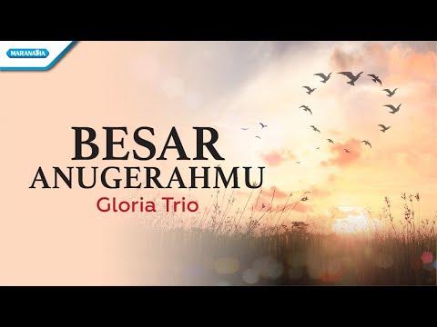 Gloria Trio - Besar AnugerahMu