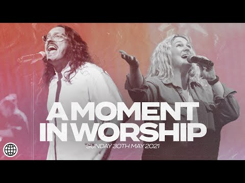 A Moment In Worship  May 30th 2021  Hillsong Church Online