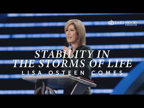 Stability in the Storms of Life    Pastor Lisa Osteen Comes
