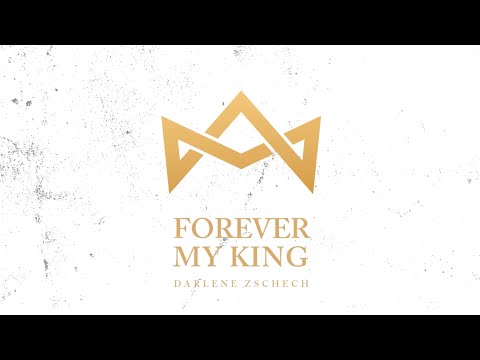 Darlene Zschech - Forever My King (Official Lyric Video)