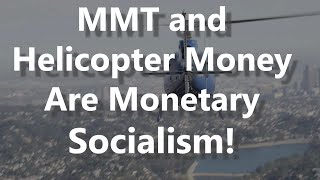 MMT And Helicopter Money Are Monetary Socialism!
