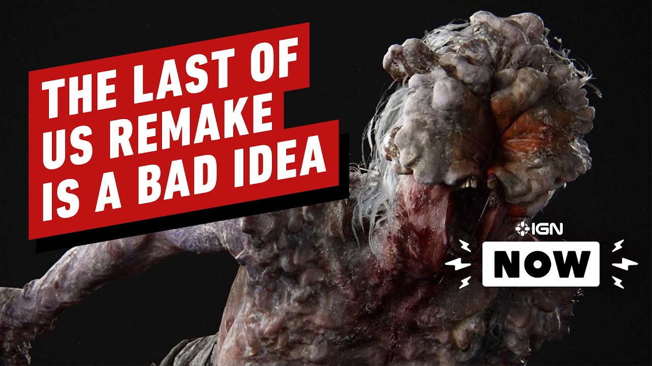 No, We Don't Need a Last of Us Remake – IGN Now