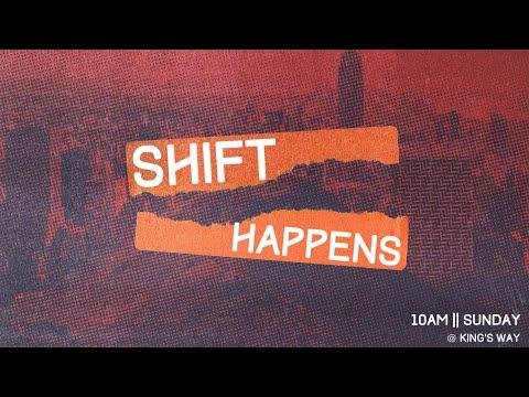 SHIFT HAPPENS  This Sunday @ Kings Way Church