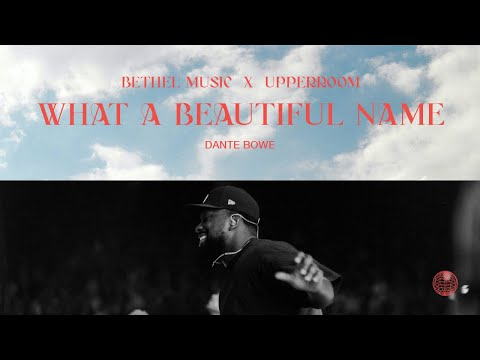 What A Beautiful Name - Dante Bowe  Bethel Music x UPPERROOM