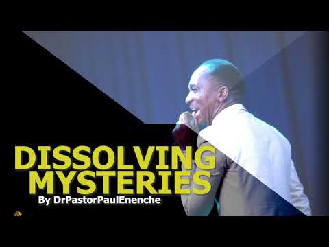 Dissolving mysteries-DrPastorPaulEnenche