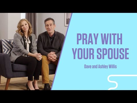 Pray With Your Spouse  @Dave and Ashley Willis