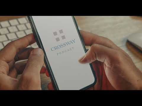 A Sneak Peek at The Crossway Podcast