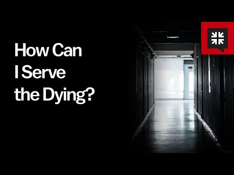How Can I Serve the Dying? // Ask Pastor John