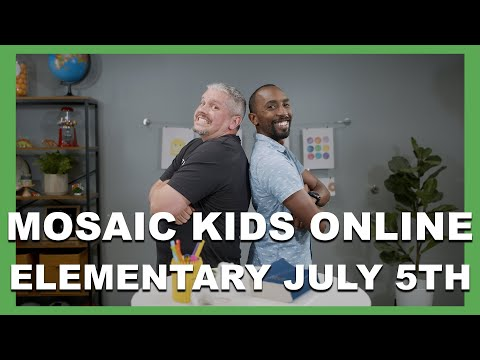 MOSAIC KIDS ONLINE  ELEMENTARY  JULY 5TH