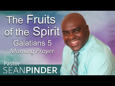 GALATIANS 5 - THE FRUITS OF THE SPIRIT - MORNING PRAYER (video)
