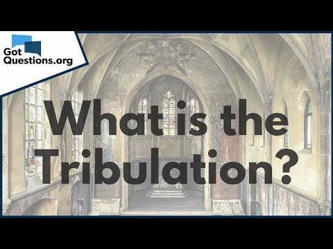 What is the End Times Tribulation?  GotQuestions.org