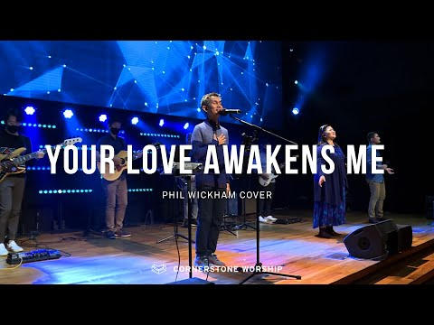 Your Love Awakens Me (Phil Wickham)  Caleb Garcia  CornerstoneWorship