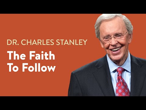 The Faith To Follow  Dr. Charles Stanley