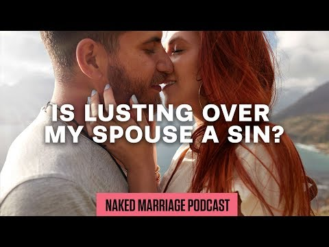 Is Lusting Over My Spouse a Sin?  Dave and Ashley Willis