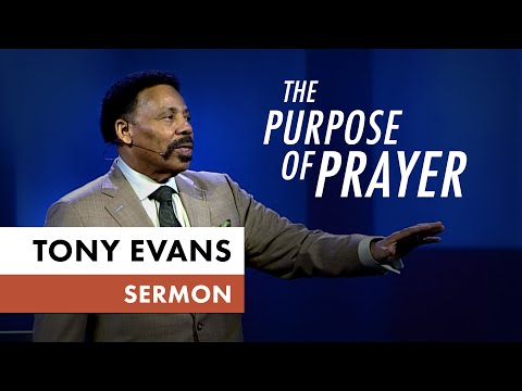 The Purpose of Prayer  Tony Evans Sermon