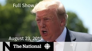 The National for Friday, August 23 — Trump & China, Amazon Fires, Trudeau & G7