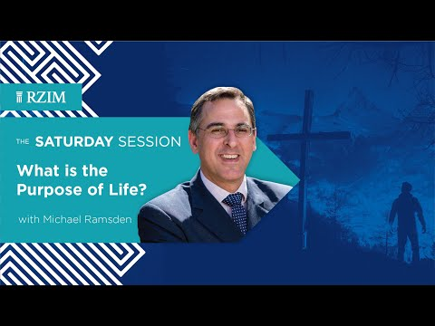 What is the Purpose of Life?  Michael Ramsden  The Saturday Session  RZIM