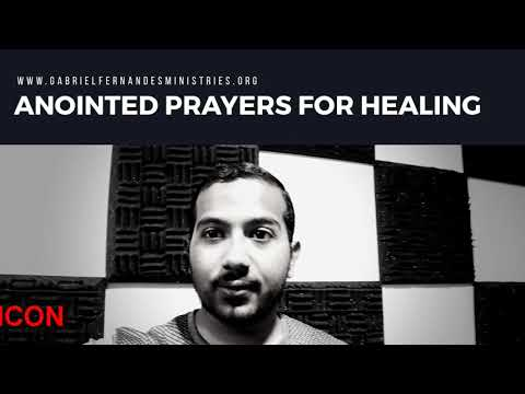 ANOINTED PRAYERS FOR COMPLETE HEALING BOTH PHYSICALLY AND EMOTIONALLY BY EV. GABRIEL FERNANDES