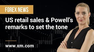 Forex News: 16/07/2019 - US retail sales & Powell's remarks to set the tone
