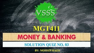 SOLUTION Quiz No. 3 (MGT411 - Money and Banking) Spring 2019