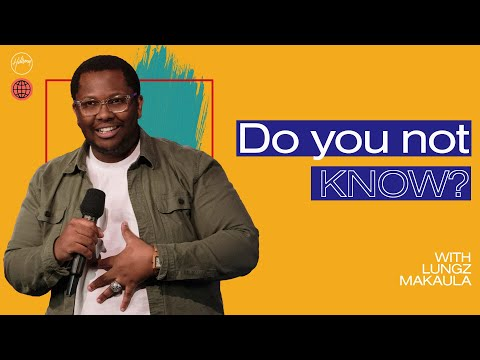 Do You Not Know?  Lungz Makaula  Hillsong Church Online
