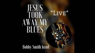Jesus Took Away My Blues 'Live' Ending Clip - bobbysmith12 , Christian