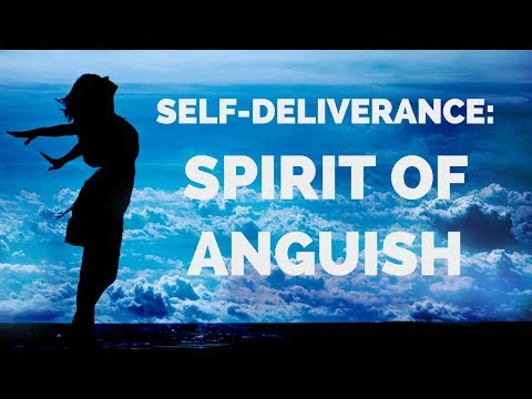 Deliverance From the Spirit of Anguish  Self-Deliverance Prayers