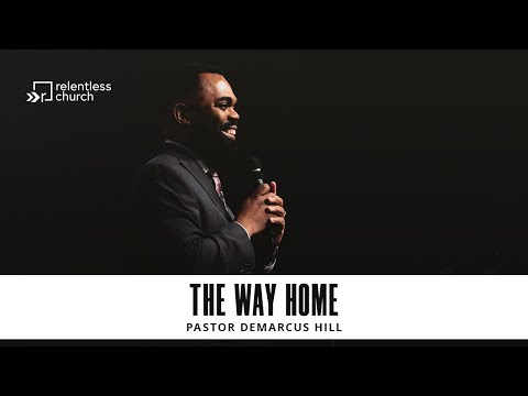 The Way Home  Pastor  DeMarcus Hill