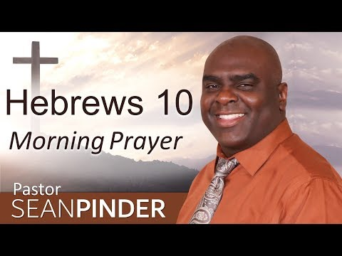 DON'T LET GO OF YOUR FAITH - HEBREWS 10 - MORNING PRAYER  PASTOR SEAN PINDER (video)