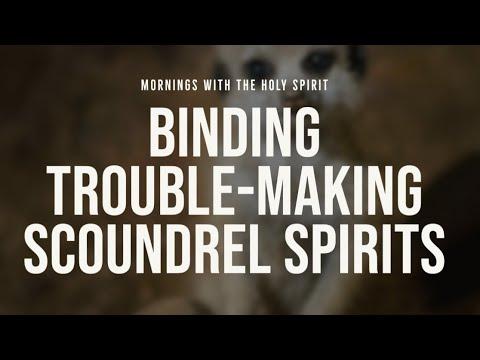 Binding Troublemaking Scoundrel Spirits (Prophetic Prayer & Prophecy)
