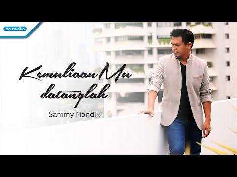 KemuliaanMu Datanglah - Sammy Mandik (with lyric)