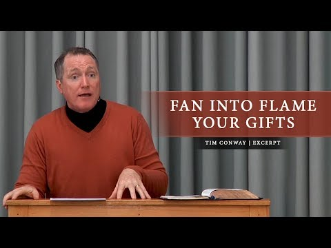 Fan Into Flame Your Gifts - Tim Conway