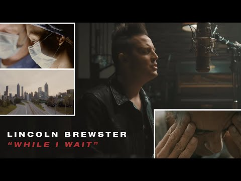 While I Wait: Quarantine Version - Lincoln Brewster (Official Music Video)