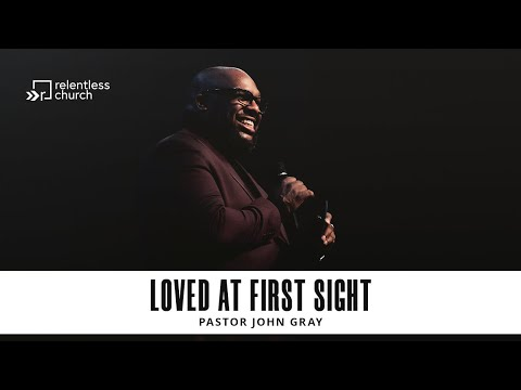 Loved At First Sight  Love & Happiness   Pastor John Gray