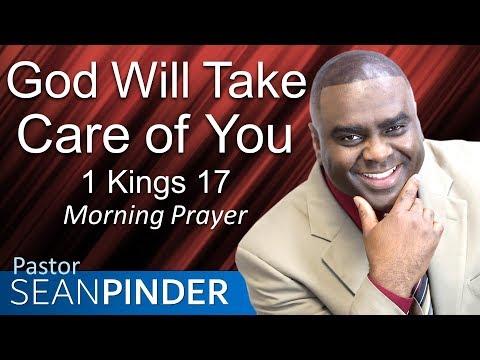 GOD WILL TAKE CARE OF YOU - 1 KINGS 17 - MORNING PRAYER  PASTOR SEAN PINDER