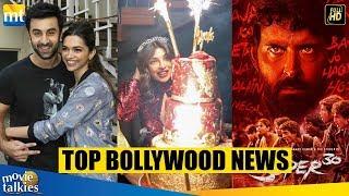 Top Bollywood News   Ranbir Deepika New Movie, Priyanka Grand Birthday, Super 30 Collection