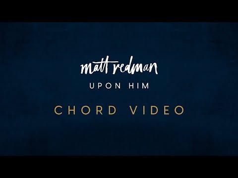 Upon Him (Official Chord Video) - Matt Redman