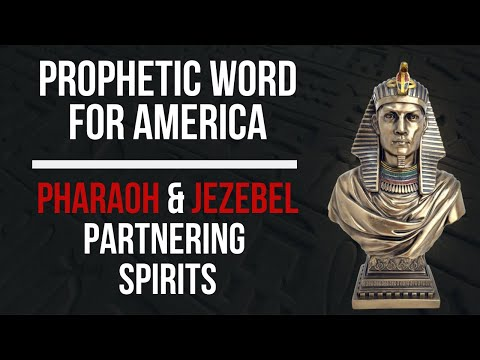 Prophetic Word for America: Pharaoh & Jezebel's Evil Partnership