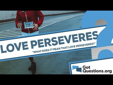 What does it mean that love always perseveres (1 Corinthians 13:7)?